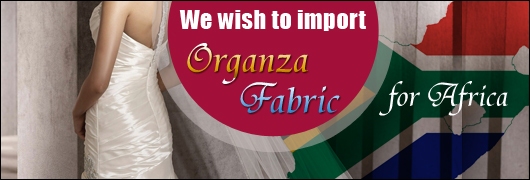 We wish to import organza Fabric for Africa