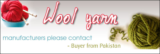 Wool yarn manufacturers please contact - Buyer from Pakistan