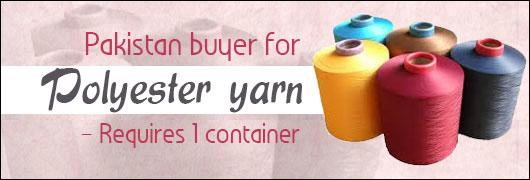 Pakistan buyer for Polyester yarn  - Requires 1 container