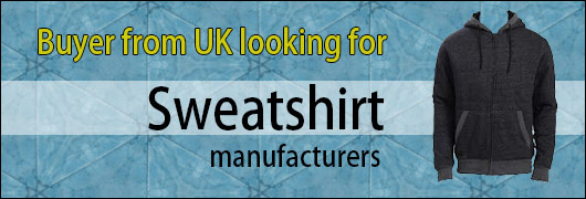 Buyer from UK looking for Sweatshirt manufacturers