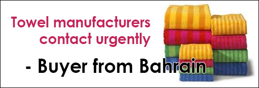 Towel manufacturers contact urgently - Buyer from Bahrain