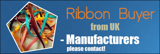 Ribbon Buyer from UK - Manufacturers please contact