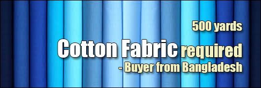 500 yards Cotton Fabric required - Buyer from Bangladesh