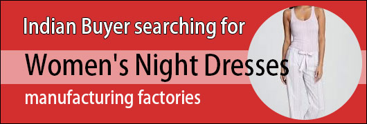 Indian Buyer searching for Women Night Dresses manufacturing factories