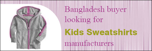 Bangladesh buyer looking for  Kids Sweatshirts manufacturers