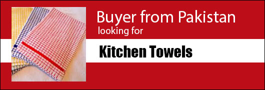 Buyer from Pakistan looking for Kitchen Towels