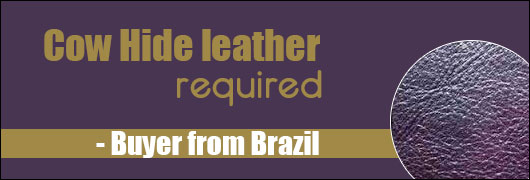 Cow Hide leather required - Buyer from Brazil