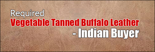 Required Vegetable Tanned Buffalo Leather- Indian Buyer