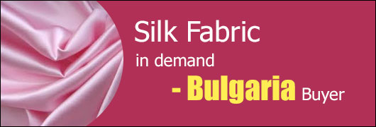 Silk Fabric in demand - Bulgaria Buyer