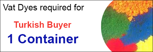 Vat Dyes required for Turkish Buyer - 1 Container