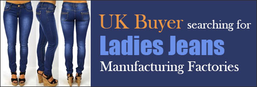 UK Buyer searching for Ladies Jeans Manufacturing Factories