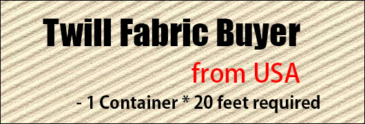 Twill Fabric Buyer from USA - 1 Container 20 feet required