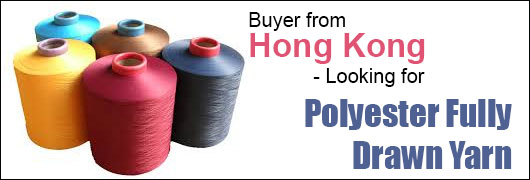 Buyer from Hong Kong - Looking for Polyester Fully Drawn Yarn