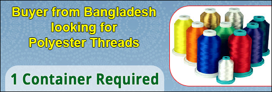 Bangladesh Buyer for Polyester Threads - 1 Container Required