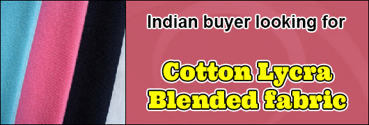 Indian buyer looking for Cotton - Lycra Blended fabric