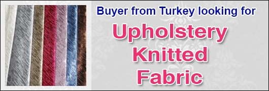 Buyer from Turkey looking for Upholstery Knitted Fabric