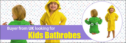 Buyer from UK looking for Kids Bathrobes