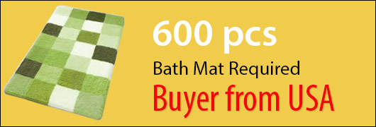 600 pcs Bath Mat Required - Buyer from USA