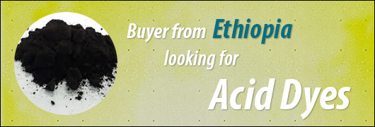 Buyer from Ethiopia looking for Acid Dyes