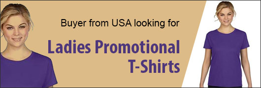 Buyer from USA looking for Ladies Promotional T-Shirts