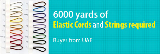 6000 yards of Elastic Cords and Strings required - Buyer from UAE