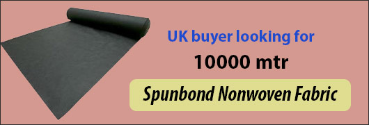 UK buyer looking for 10000 mtr Spunbond Nonwoven Fabric