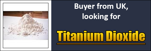 Buyer from UK, looking for Titanium Dioxide