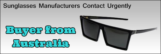 Sunglasses manufacturers contact urgently Buyer from Australia