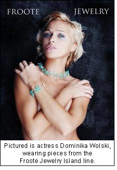 Pictured is actress Dominika Wolski, wearing pieces from the Froote Jewelry Island line.