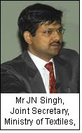 Mr JN Singh, Joint Secretary, Ministry of Textiles, India