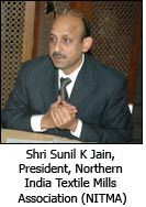 Shri Sunil K Jain, President, Northern India Textile Mills Association (NITMA)