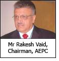 Mr Rakesh Vaid, Chairman, AEPC