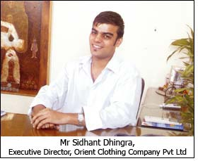 Mr Sidhant Dhingra, Executive Director, Orient Clothing Company Pvt Ltd