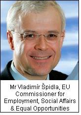 Mr Vladimír Špidla, EU Commissioner for Employment, Social Affairs & Equal Opportunities