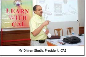 Mr Dhiren Sheth, President, CAI