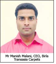 Mr Manish Malani, CEO, Birla Transasia Carpets