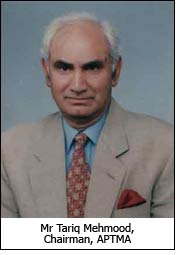 Mr Tariq Mehmood, Chairman, APTMA