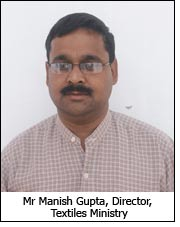 Mr Manish Gupta, Director, Textiles Ministry