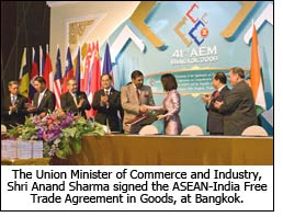 The Union Minister of Commerce and Industry, Shri Anand Sharma signed the ASEAN-India Free Trade Agreement in Goods, at Bangkok.