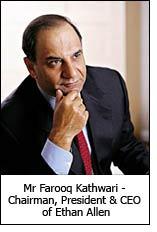 Mr Farooq Kathwari - Chairman, President & CEO of Ethan Allen
