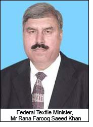 Federal Textile Minister, Mr Rana Farooq Saeed Khan