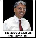 The Secretary, MSME Shri Dinesh Rai