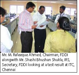 Mr. M. Rafeeque Ahmed, Chairman, FDDI alongwith Mr. Shashi Bhushan Shukla, IRS, Secretary, FDDI looking at a test result at ITC, Chennai