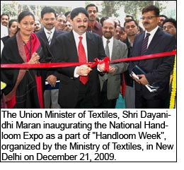 "The Union Minister of Textiles, Shri Dayanidhi Maran inaugurating the National Handloom Expo as a part of ""Handloom Week"", organized by the Ministry of Textiles, in New Delhi on December 21, 2009."