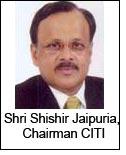 Shri Shishir Jaipuria, Chairman CITI