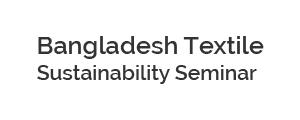 Bangladesh Textile Sustainability Seminar 2017