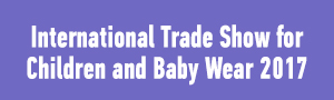 International Trade Show for Children and Baby Wear 2017